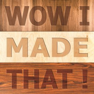 Woodworking Careers: WOW I MADE THAT!